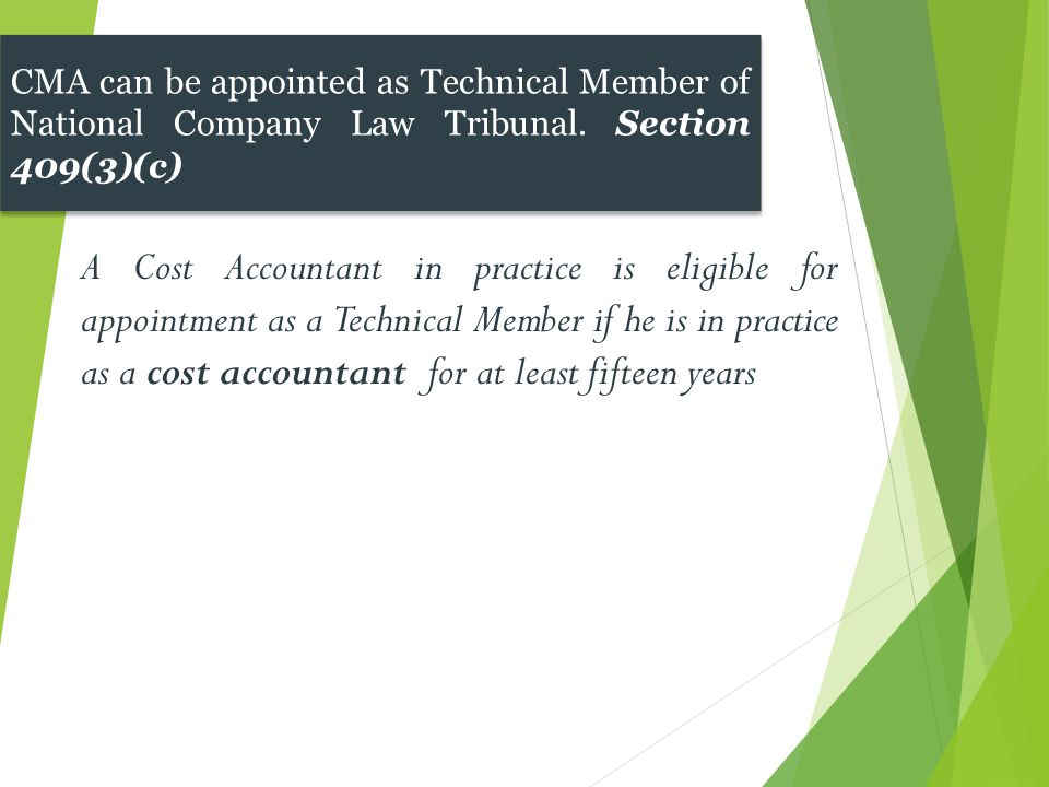 A Cost Accountant in practice is eligible for appointment as a Technical Member if he is in practice as a cost accountant for at least fifteen years C
