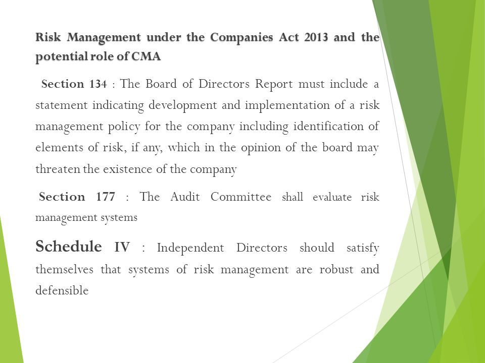 Risk Management under the Companies Act 2013 and the potential role of CMA Section 134 : The Board of Directors Report must include a statement indica