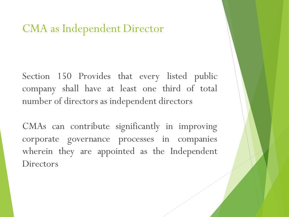 CMA as Independent Director Section 150 Provides that every listed public company shall have at least one third of total number of directors as indepe