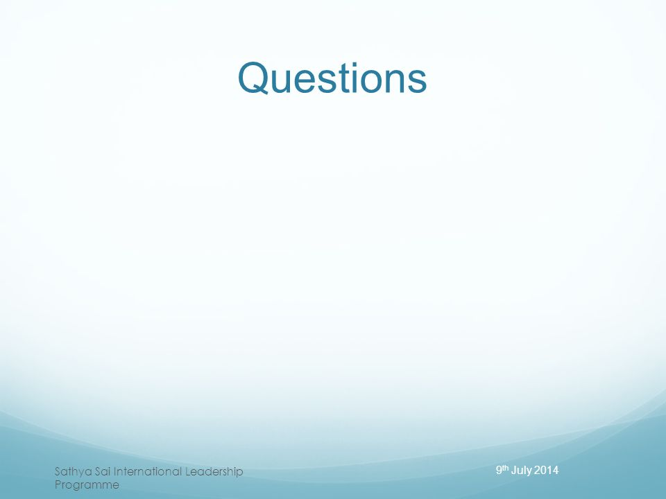 Questions Sathya Sai International Leadership Programme 9 th July 2014