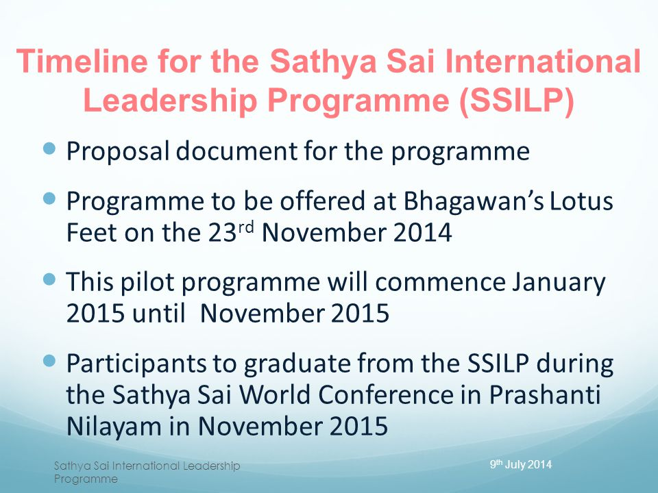 Timeline for the Sathya Sai International Leadership Programme (SSILP) Proposal document for the programme Programme to be offered at Bhagawan's Lotus