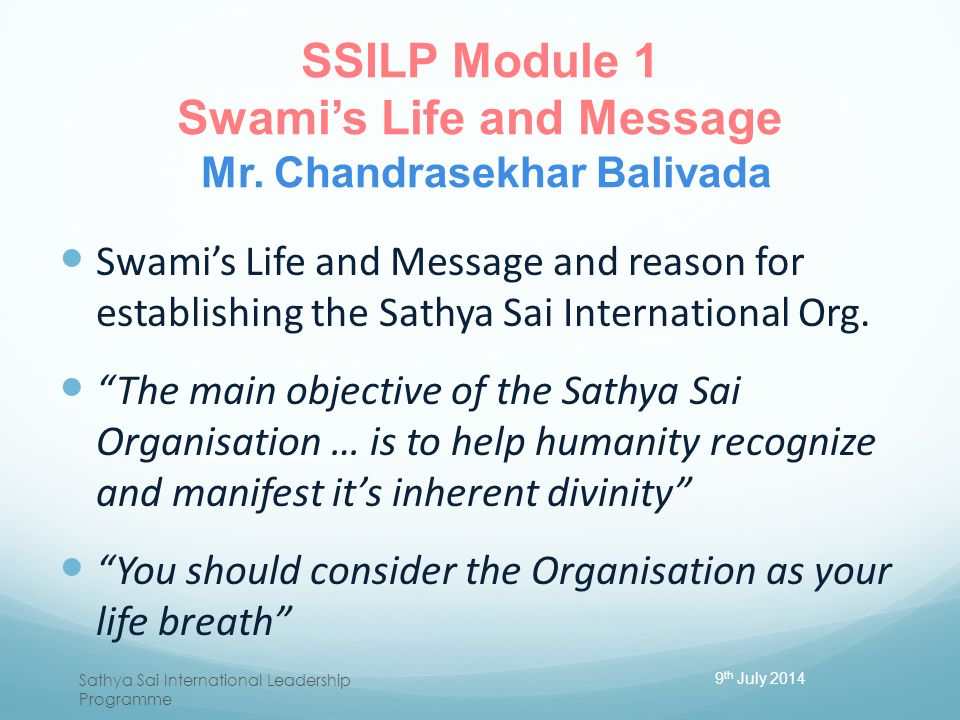 SSILP Module 1 Swami's Life and Message Mr. Chandrasekhar Balivada Swami's Life and Message and reason for establishing the Sathya Sai International O