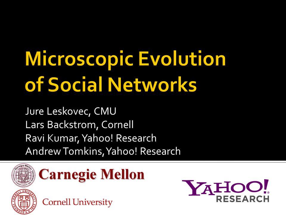 Jure Leskovec, CMU Lars Backstrom, Cornell Ravi Kumar, Yahoo.