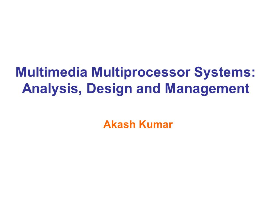 42 Copyright © 2010 Akash Kumar FPGA Implementation Results 3.0 3.4 36 28.9 44.5 83.1 Max O(m.M+N.n.k) 1.9279460Iterative - 10 Iterations* O(m.M+N.n.k) 2.2139730Iterative - 5 Iterations* O(m.M+N.n.k) 12.627946Iterative - 1 Iteration* O(m.M) 12.615258Iterative - 1 Iteration O(m 4.M) 9.91740232Fourth Order O(m 2.M) 22.345697Second Order O(m.M) 72.62090Worst Case O(N.n.k)12688Throughput Computation O(N.n.k) 1903500Load from CF Card Average Complexity Error (%age) Clock cyclesAlgorithm/Stage N-number of applications n-number of actors in an application k-number of throughput equations for an application m-number of actors mapped on a processor M-number of processors 19ms with 100 MHz 2.8ms with 100 MHz