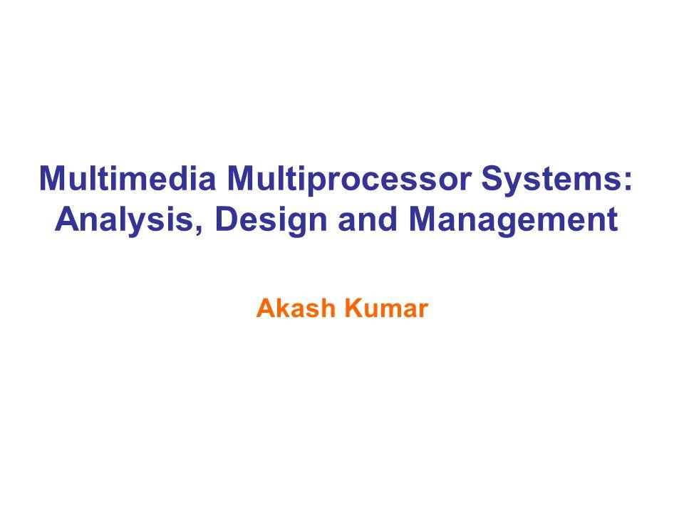 2 Copyright © 2010 Akash Kumar Modern Multimedia Embedded Systems