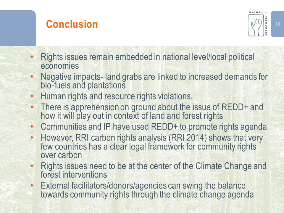 10 Conclusion Rights issues remain embedded in national level/local political economies Negative impacts- land grabs are linked to increased demands f
