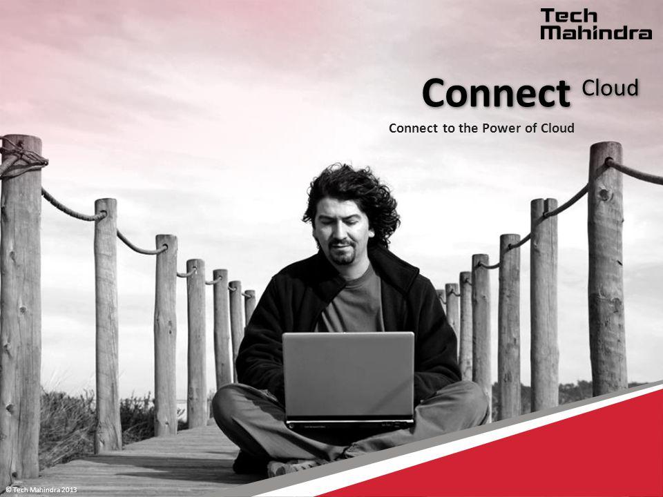 © Tech Mahindra 2013 © Mahindra Satyam 2012 Connect Cloud Connect to the Power of Cloud © Tech Mahindra 2013