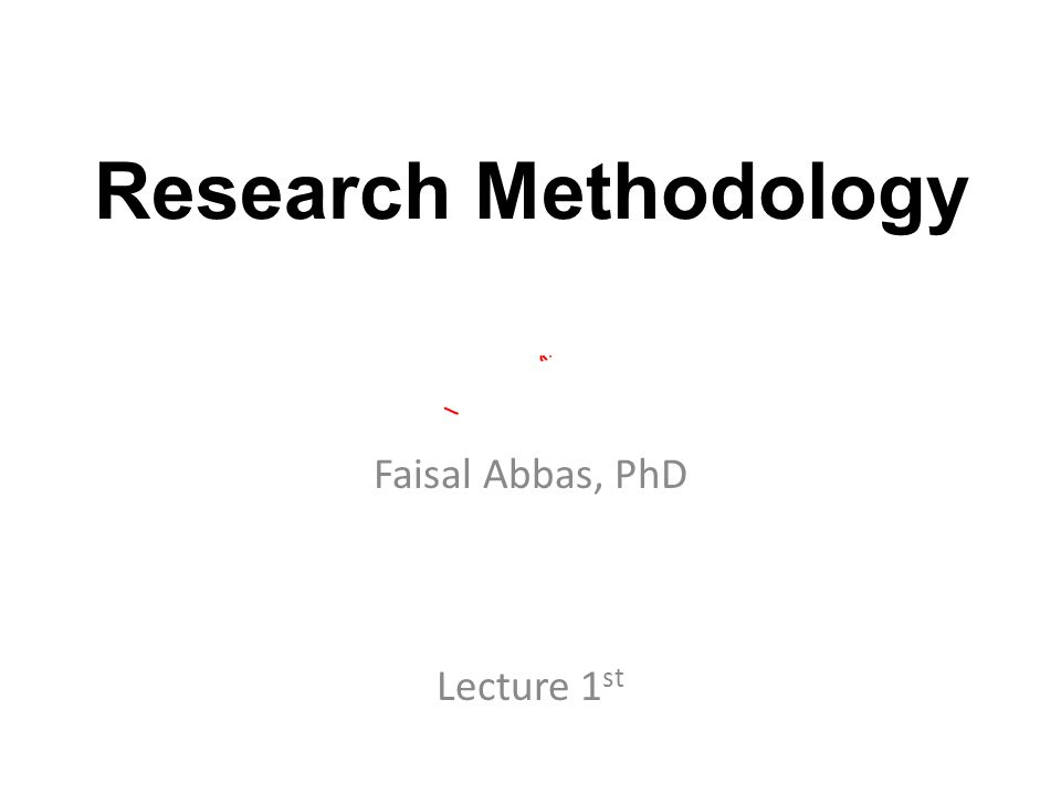 Research Methodology Faisal Abbas, PhD Lecture 1 st