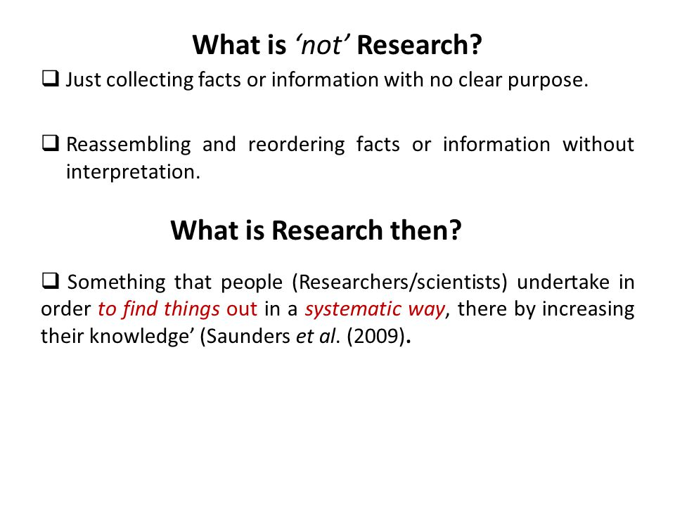 What is 'not' Research.  Just collecting facts or information with no clear purpose.
