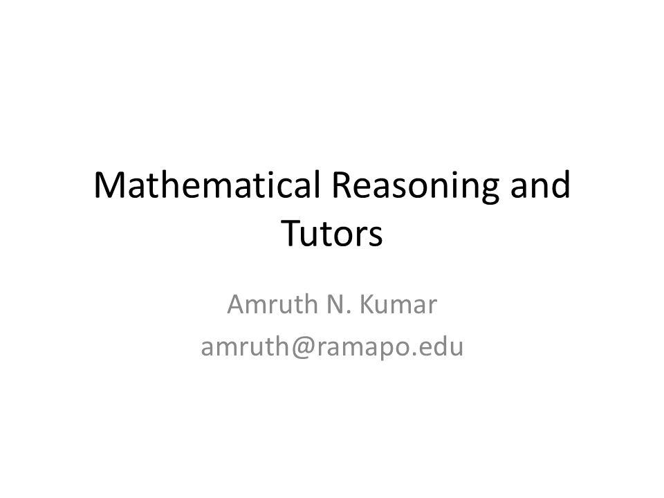 Mathematical Reasoning and Tutors Amruth N. Kumar amruth@ramapo.edu