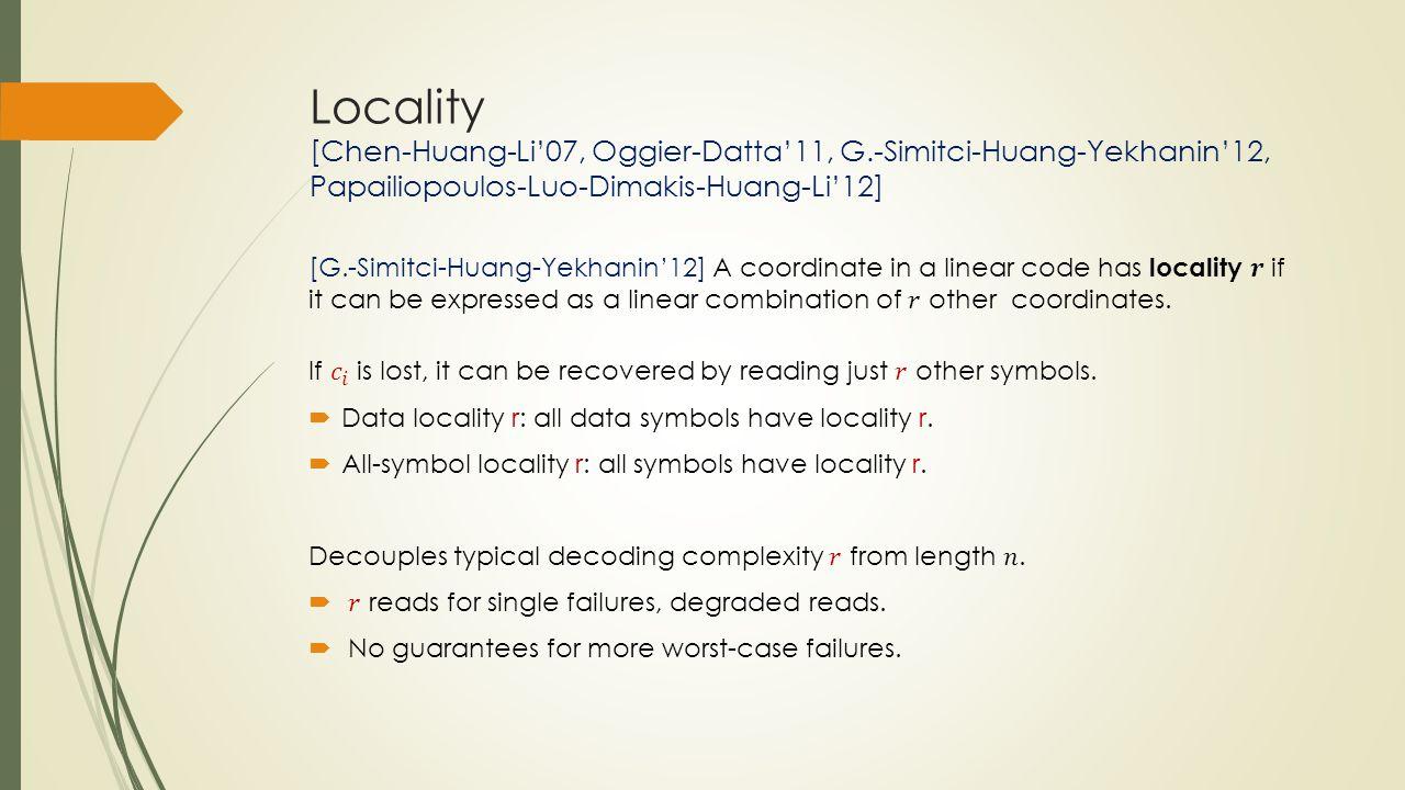 Locality [Chen-Huang-Li'07, Oggier-Datta'11, G.-Simitci-Huang-Yekhanin'12, Papailiopoulos-Luo-Dimakis-Huang-Li'12]