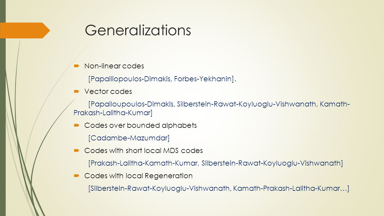 Generalizations  Non-linear codes [Papailiopoulos-Dimakis, Forbes-Yekhanin].
