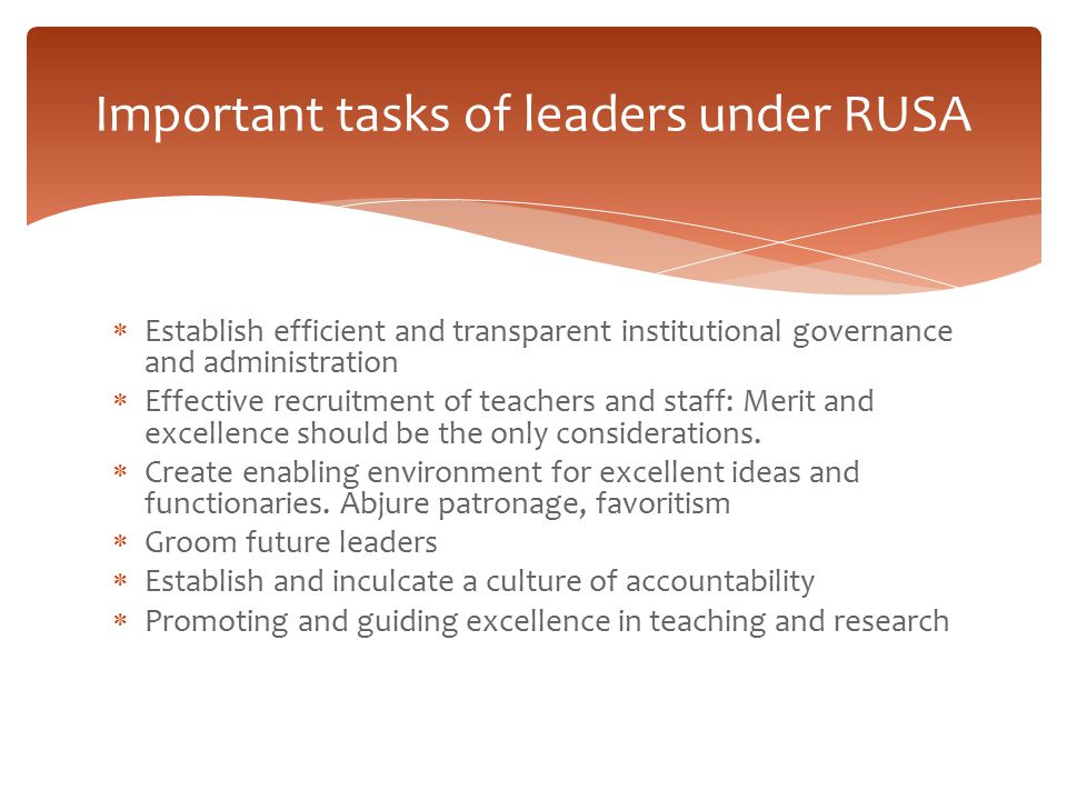 Important tasks of leaders under RUSA  Establish efficient and transparent institutional governance and administration  Effective recruitment of tea