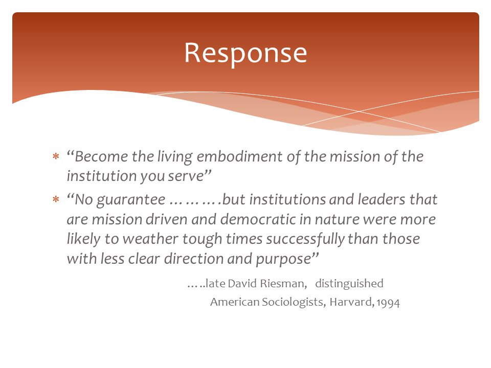 " ""Become the living embodiment of the mission of the institution you serve""  ""No guarantee ……….but institutions and leaders that are mission driven"