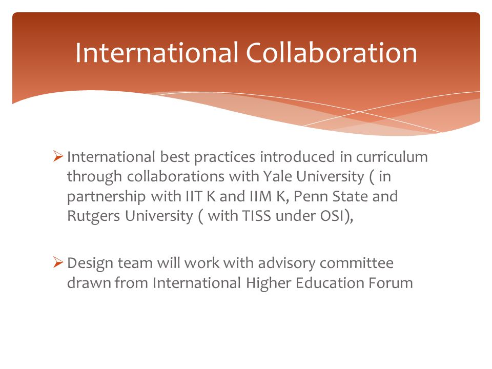 International Collaboration  International best practices introduced in curriculum through collaborations with Yale University ( in partnership with