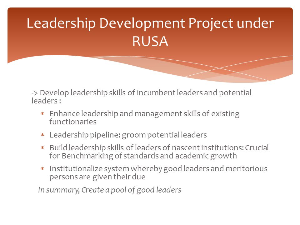 Leadership Development Project under RUSA -> Develop leadership skills of incumbent leaders and potential leaders :  Enhance leadership and managemen