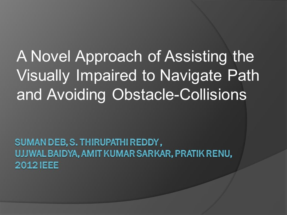 A Novel Approach of Assisting the Visually Impaired to Navigate Path and Avoiding Obstacle-Collisions