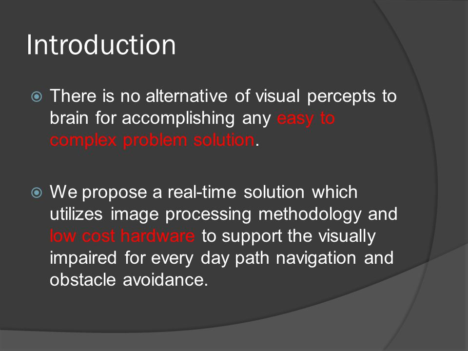 Introduction  There is no alternative of visual percepts to brain for accomplishing any easy to complex problem solution.  We propose a real-time so