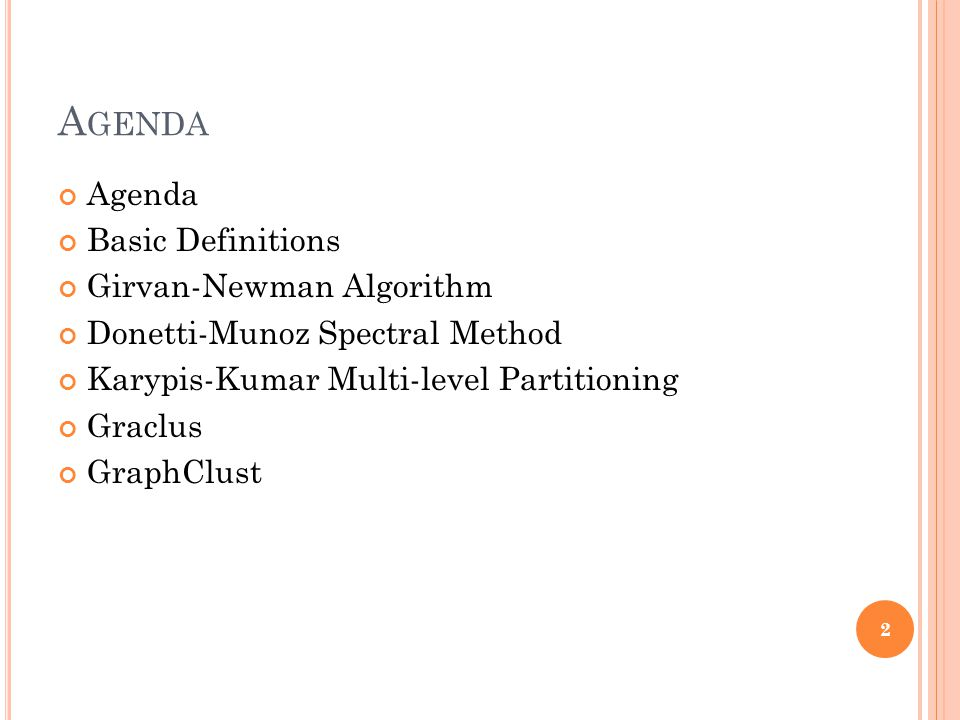 A GENDA Agenda Basic Definitions Girvan-Newman Algorithm Donetti-Munoz Spectral Method Karypis-Kumar Multi-level Partitioning Graclus GraphClust 2