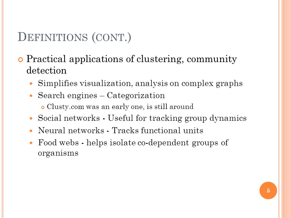 D EFINITIONS ( CONT.) Practical applications of clustering, community detection Simplifies visualization, analysis on complex graphs Search engines –