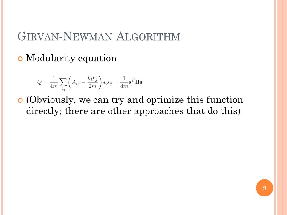 G IRVAN -N EWMAN A LGORITHM Modularity equation (Obviously, we can try and optimize this function directly; there are other approaches that do this) 9
