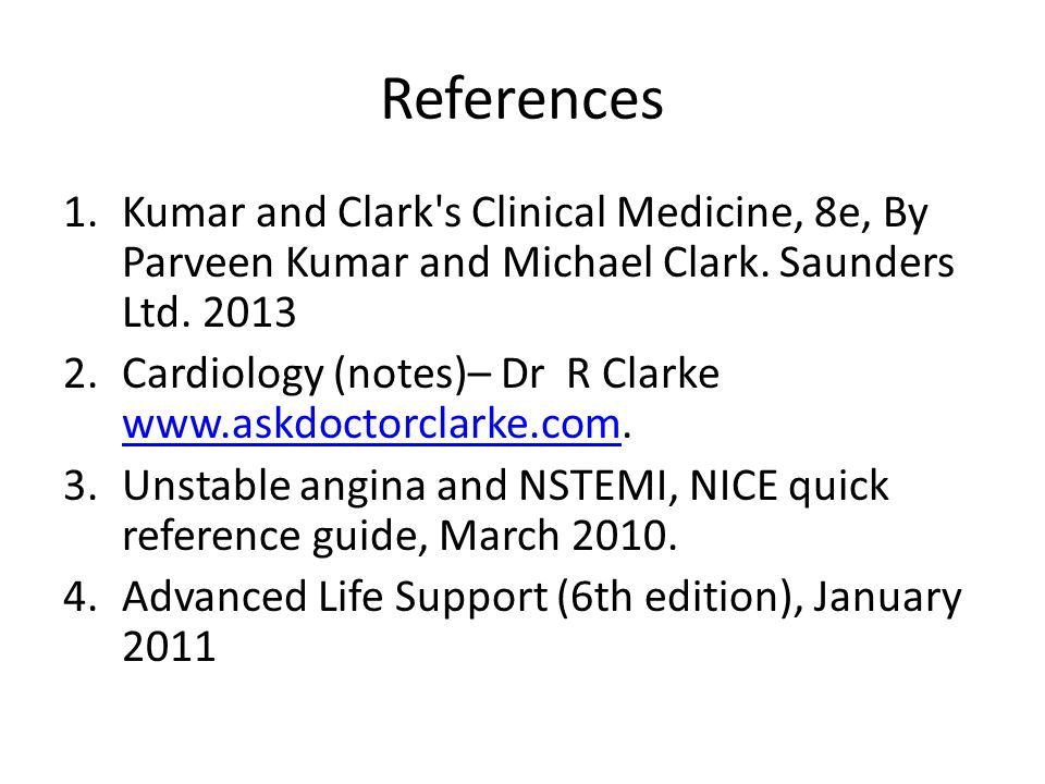 References 1.Kumar and Clark s Clinical Medicine, 8e, By Parveen Kumar and Michael Clark.