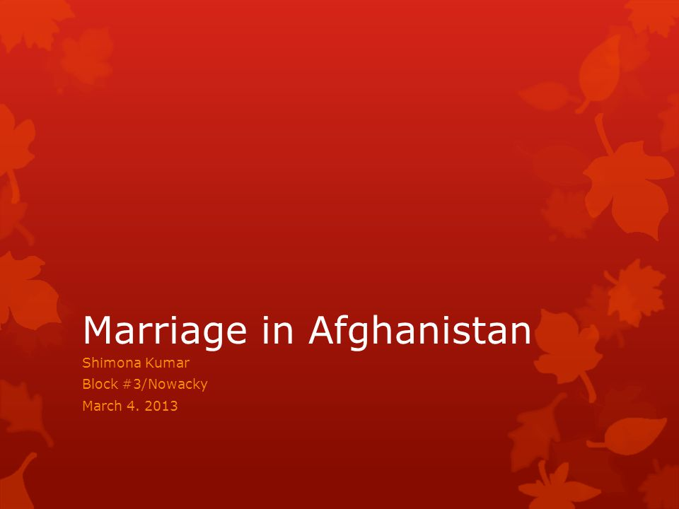 Marriage in Afghanistan Shimona Kumar Block #3/Nowacky March 4. 2013