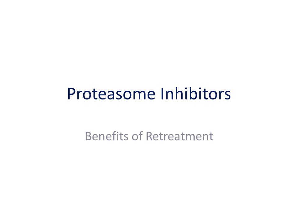 Proteasome Inhibitors Benefits of Retreatment