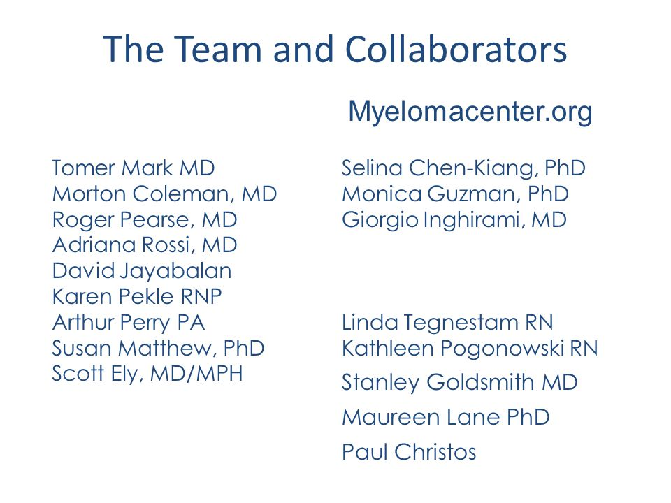 The Team and Collaborators Tomer Mark MD Morton Coleman, MD Roger Pearse, MD Adriana Rossi, MD David Jayabalan Karen Pekle RNP Arthur Perry PA Susan M