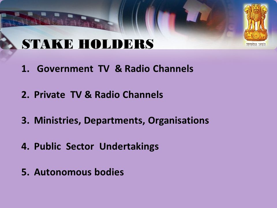 STAKE HOLDERS 1.Government TV & Radio Channels 2.Private TV & Radio Channels 3.