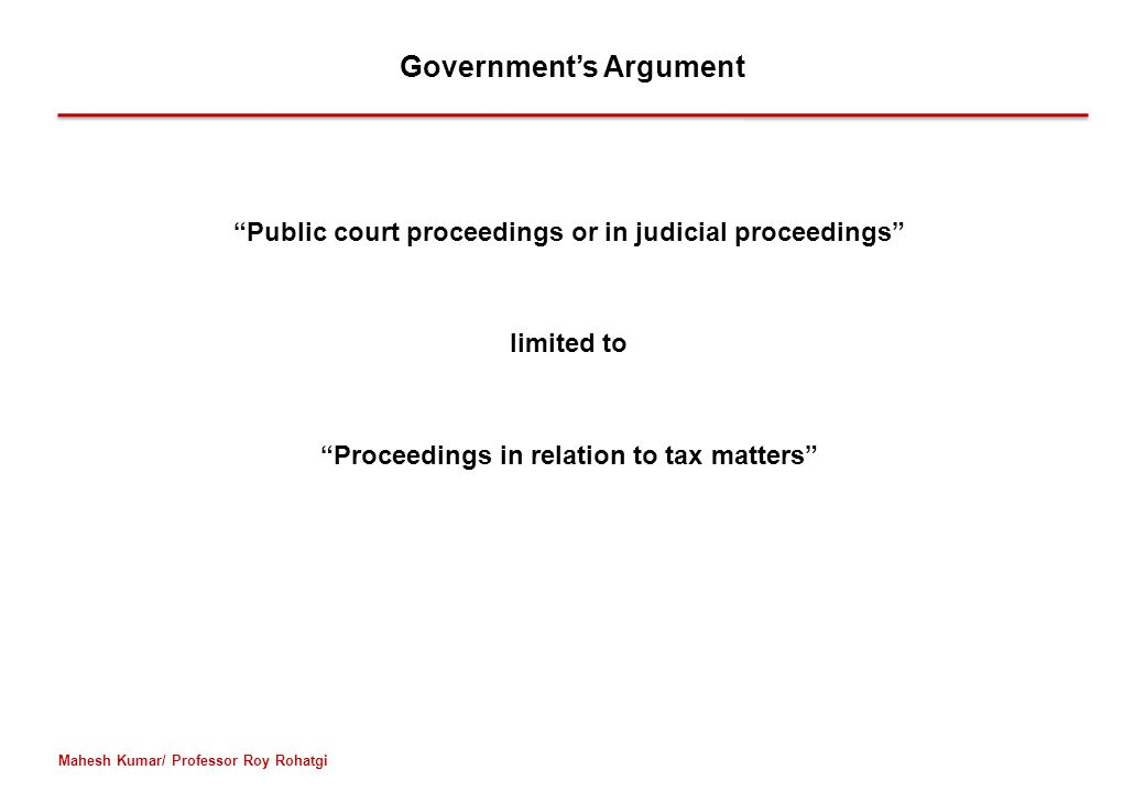 "Government's Argument ""Public court proceedings or in judicial proceedings"" limited to ""Proceedings in relation to tax matters"" Mahesh Kumar/ Professo"