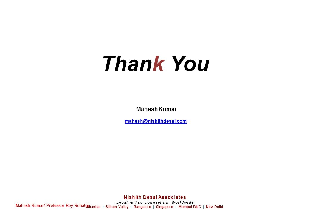 Thank You Nishith Desai Associates Legal & Tax Counseling Worldwide Mumbai | Silicon Valley | Bangalore | Singapore | Mumbai-BKC | New Delhi Mahesh Ku