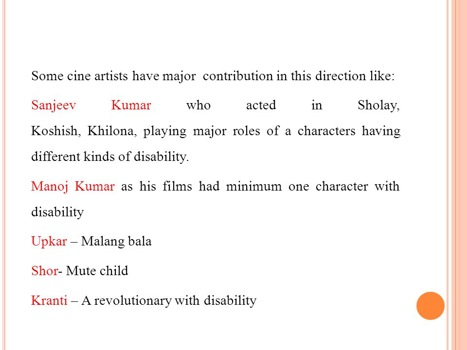 3.Films having disability as subject such as: Sparsh Koshish Nache Mayuri Black Tare Jamin par There films have excellent role in making right perception in people's minds about disability.