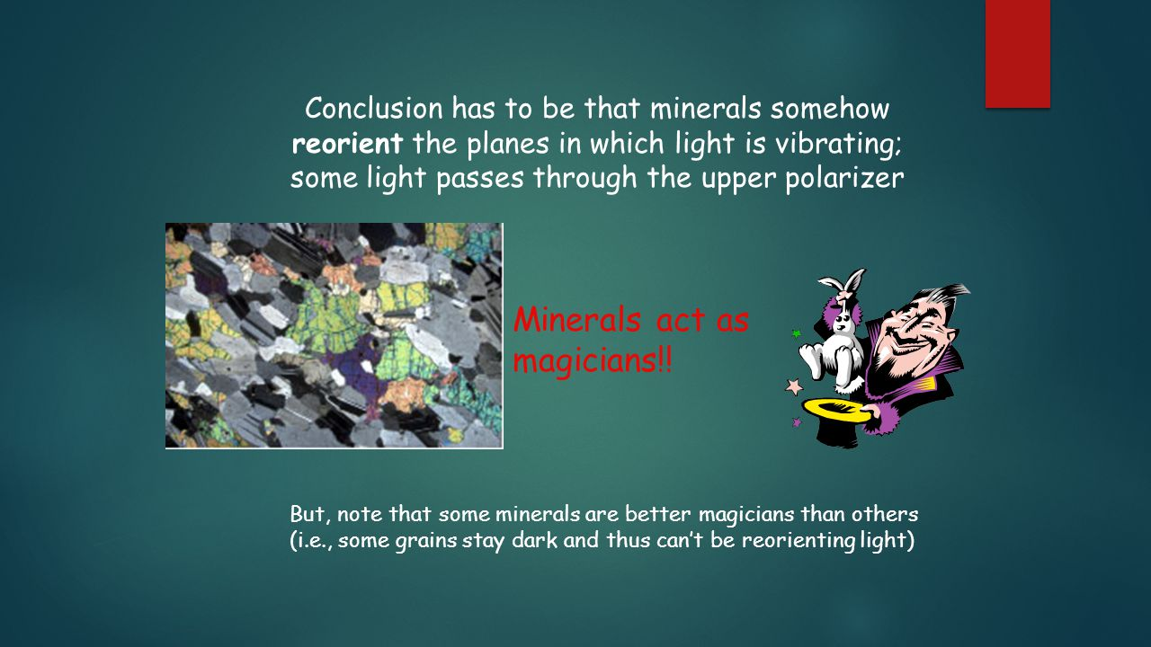 Conclusion has to be that minerals somehow reorient the planes in which light is vibrating; some light passes through the upper polarizer But, note th