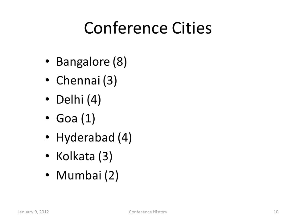 Conference Cities Bangalore (8) Chennai (3) Delhi (4) Goa (1) Hyderabad (4) Kolkata (3) Mumbai (2) January 9, 2012Conference History10