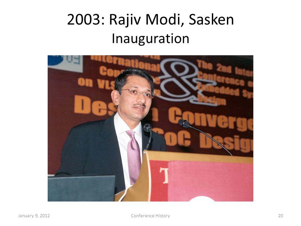 2003: Rajiv Modi, Sasken Inauguration January 9, 2012Conference History20