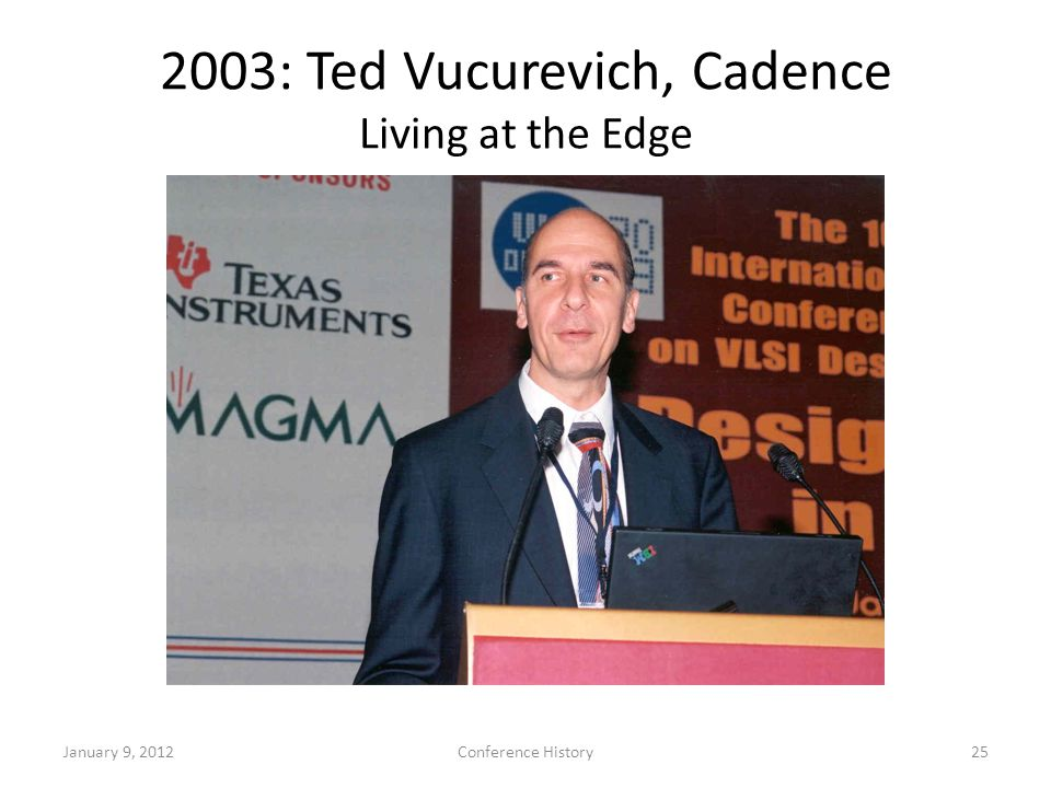 2003: Ted Vucurevich, Cadence Living at the Edge January 9, 2012Conference History25