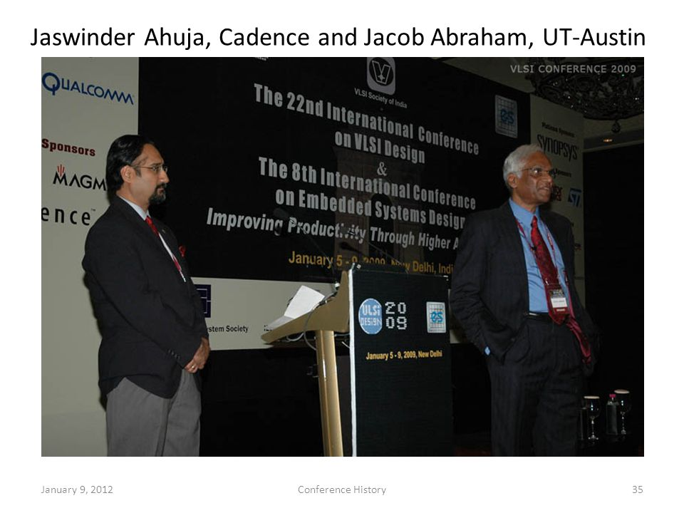 January 9, 2012Conference History35 Jaswinder Ahuja, Cadence and Jacob Abraham, UT-Austin