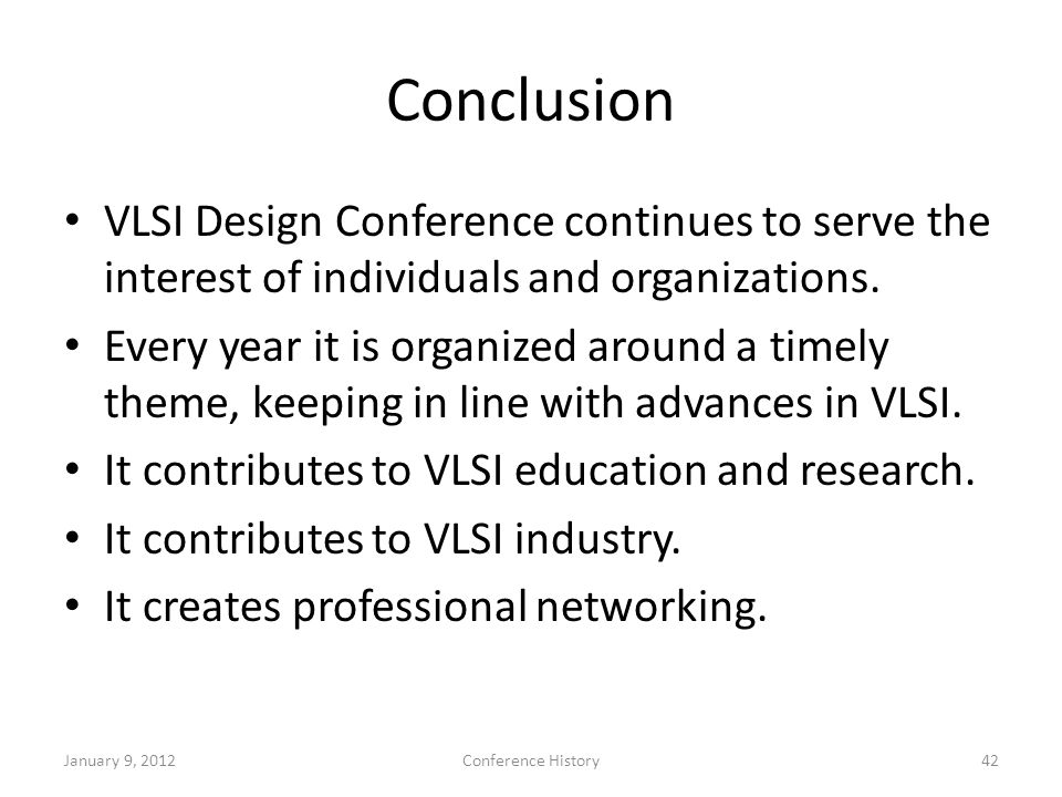 Conclusion VLSI Design Conference continues to serve the interest of individuals and organizations.