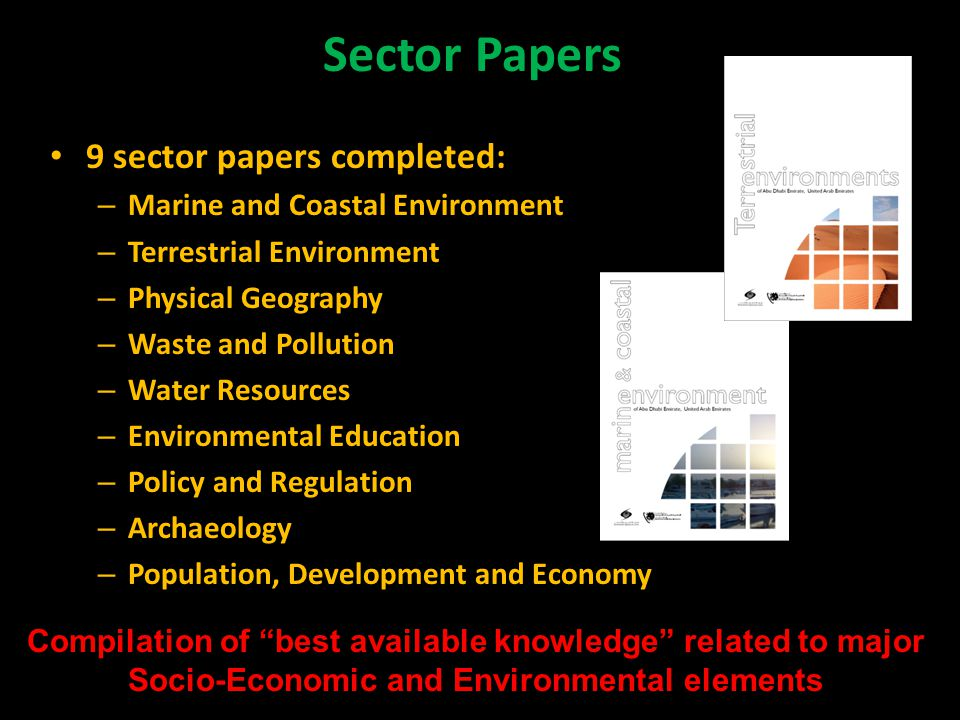 Sector Papers 9 sector papers completed: – Marine and Coastal Environment – Terrestrial Environment – Physical Geography – Waste and Pollution – Water Resources – Environmental Education – Policy and Regulation – Archaeology – Population, Development and Economy Compilation of best available knowledge related to major Socio-Economic and Environmental elements