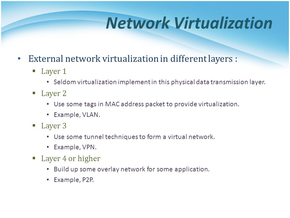 Network Virtualization External network virtualization in different layers :  Layer 1 Seldom virtualization implement in this physical data transmiss