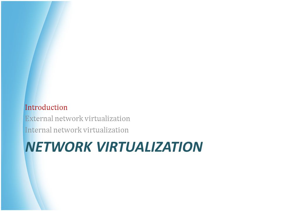 NETWORK VIRTUALIZATION Introduction External network virtualization Internal network virtualization