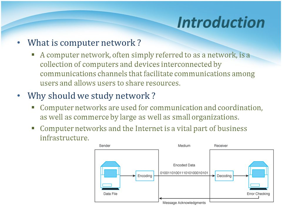 Network Protocol and Model Network protocol  Rules and procedures governing transmission between computers  Used to identify communicating devices, secure attention of intended recipient, check for errors and re-transmissions  All computers using a protocol have to agree on how to code/decode the message, how to identify errors, and steps to take when there are errors or missed communications Computer System Protocol Packaging Protocol Delivery Protocol