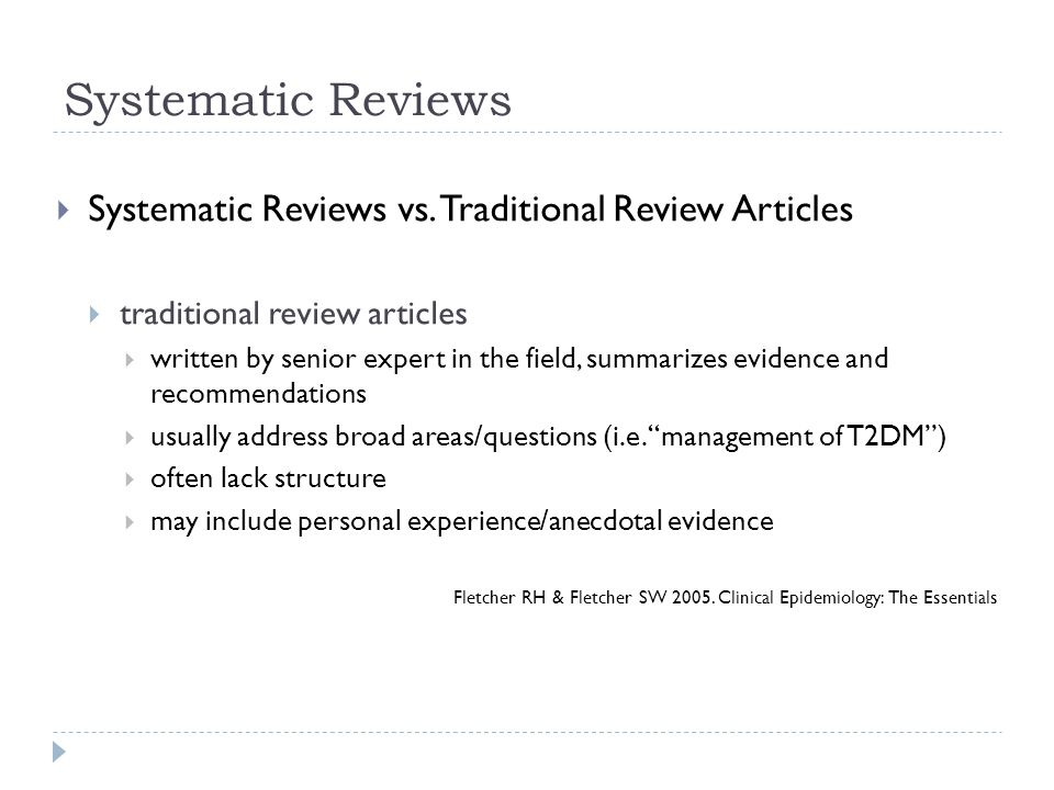 Systematic Reviews  Systematic Reviews vs. Traditional Review Articles  traditional review articles  written by senior expert in the field, summari