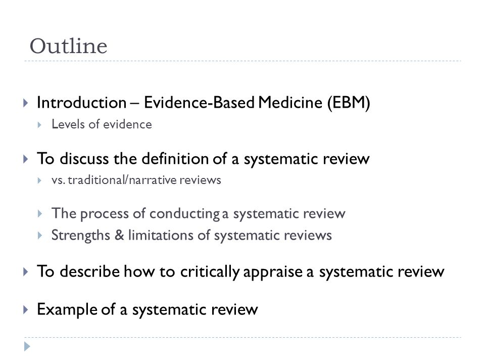 Outline  Introduction – Evidence-Based Medicine (EBM)  Levels of evidence  To discuss the definition of a systematic review  vs. traditional/narra