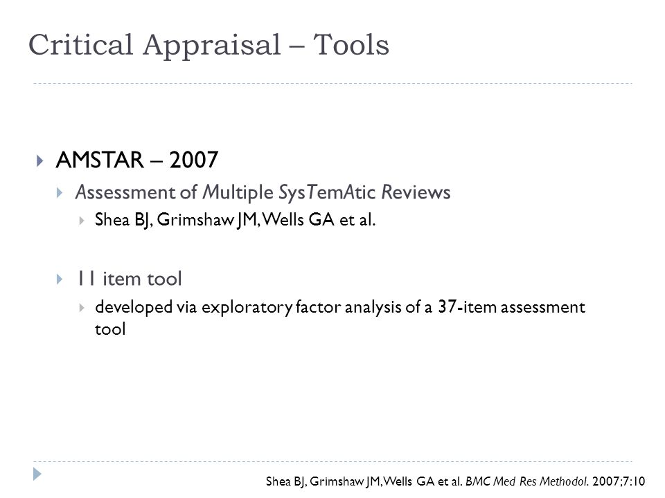 Critical Appraisal – Tools Shea BJ, Grimshaw JM, Wells GA et al. BMC Med Res Methodol. 2007;7:10  AMSTAR – 2007  Assessment of Multiple SysTemAtic R