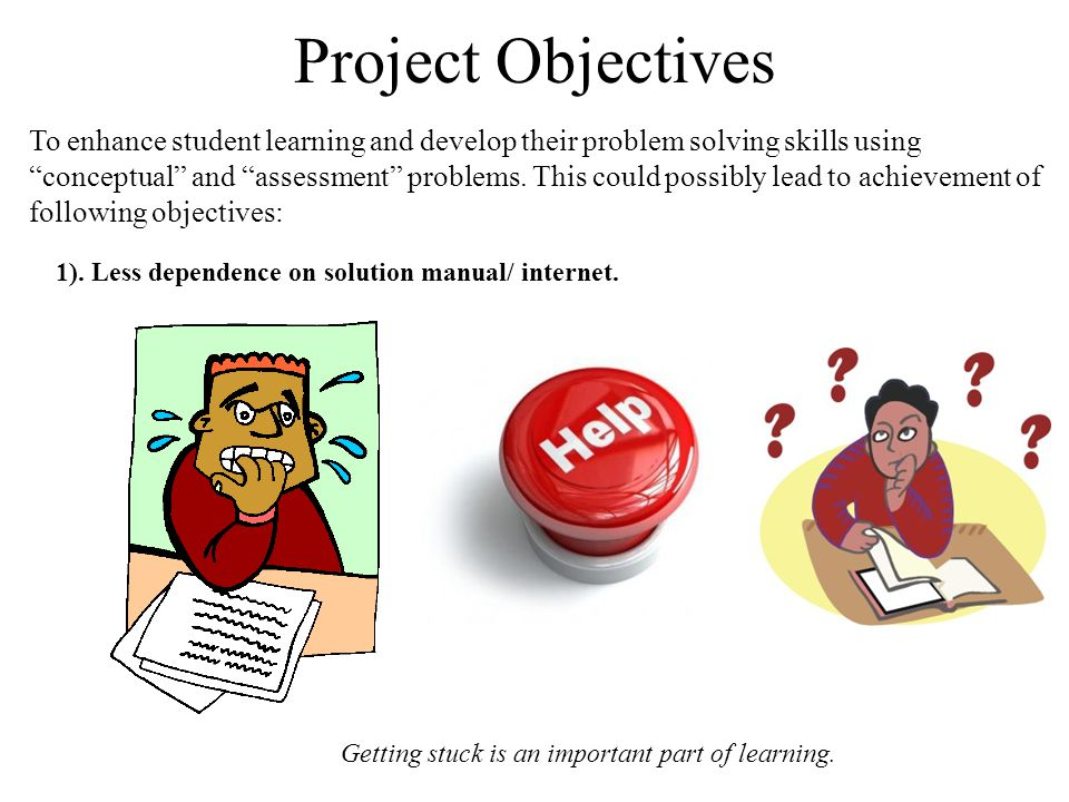 Project Objectives To enhance student learning and develop their problem solving skills using conceptual and assessment problems.