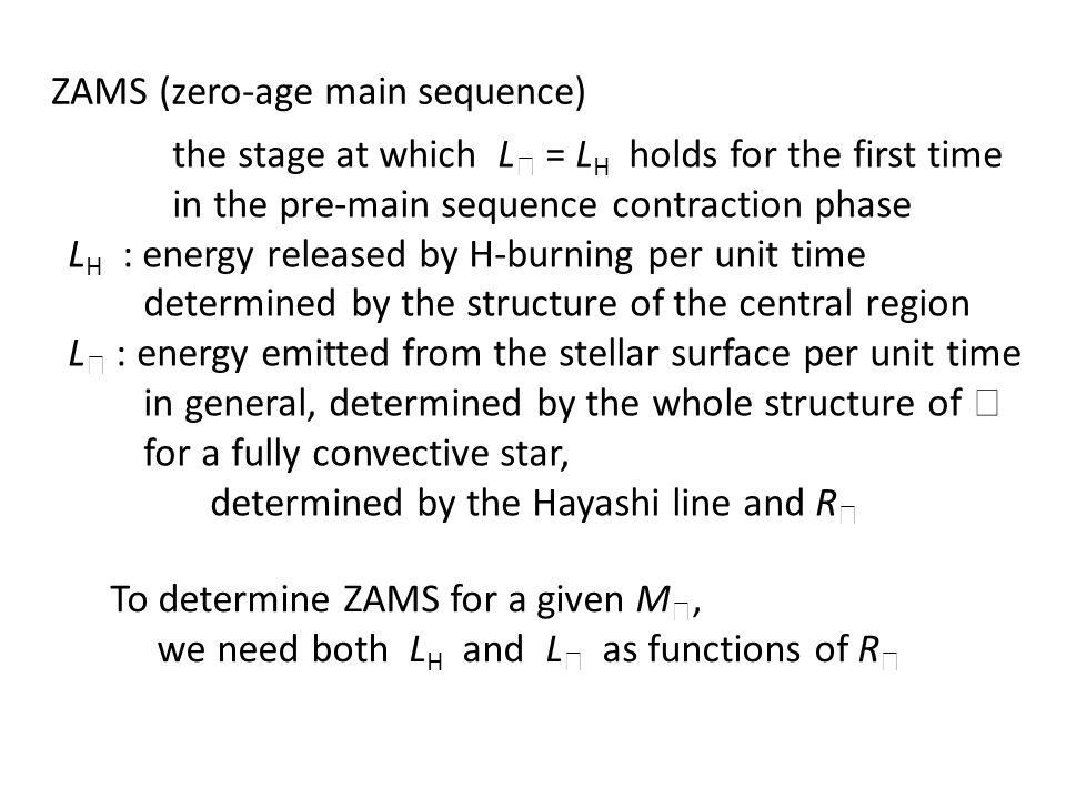ZAMS (zero-age main sequence) the stage at which L ★ = L H holds for the first time in the pre-main sequence contraction phase L H : energy released b