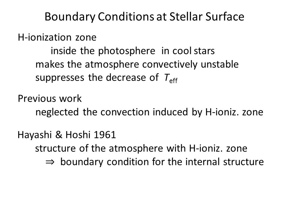 Boundary Conditions at Stellar Surface H-ionization zone inside the photosphere in cool stars makes the atmosphere convectively unstable suppresses th
