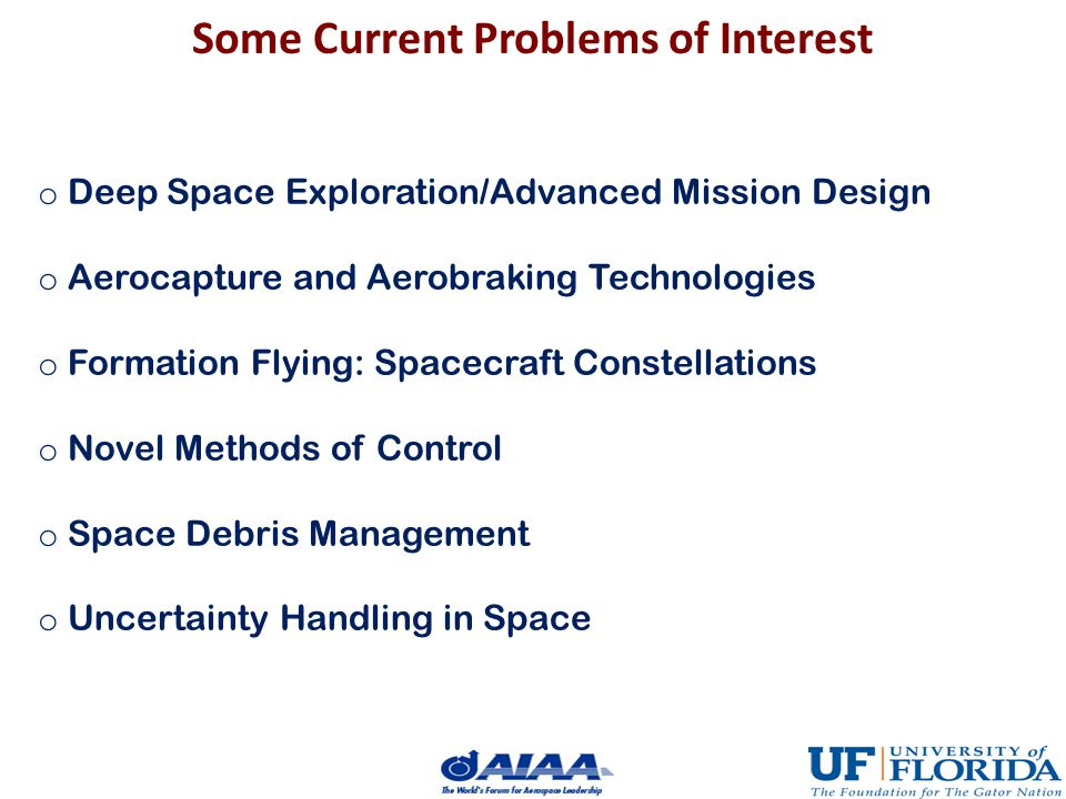 Some Current Problems of Interest o Deep Space Exploration/Advanced Mission Design o Aerocapture and Aerobraking Technologies o Formation Flying: Spac